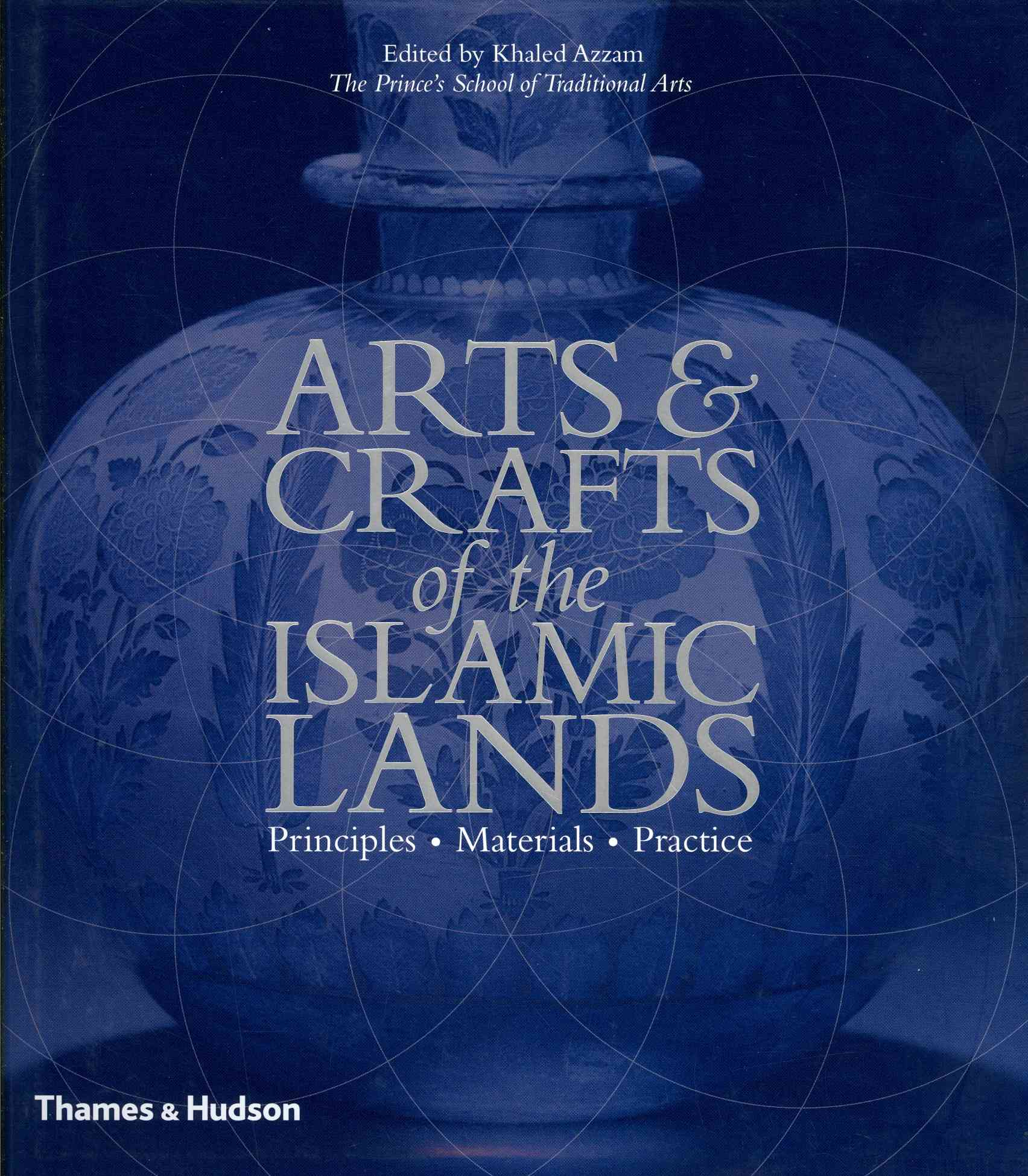Arts and Crafts of the Islamic Lands By Azzam, Khaled (EDT)