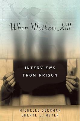 When Mothers Kill By Oberman, Michelle/ Meyer, Cheryl L.