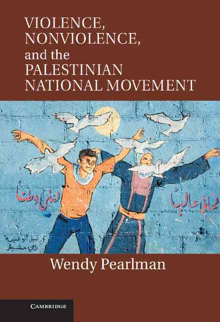 Violence, Nonviolence, and the Palestinian National Movement By Pearlman, Wendy